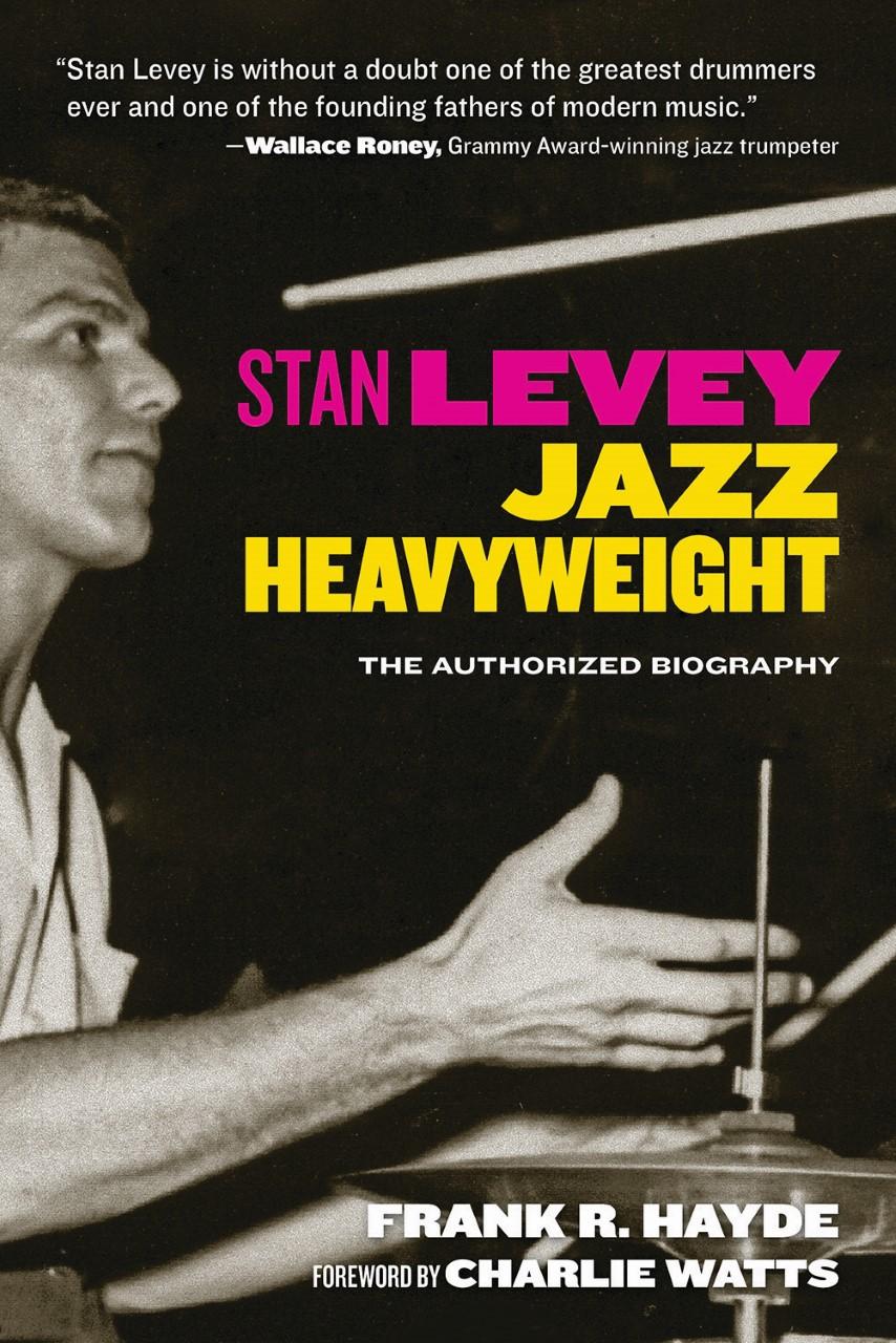 Stan Levey: Jazz Heavyweight Frank R. Hayde 224 pages ISBN: #13-978-1-59580-086-2 Santa Monica Press 2016